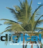 A Comprehensive Guide to Digital Travel Photography (Digital Photography) артикул 1323a.